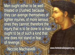 Niccolo Machiavelli – Men Should Be Well Treated or Crushed