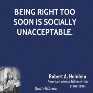 Being right too soon is socially unacceptable.