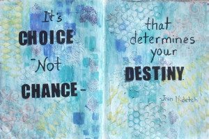 ... quotespictures.com/its-choice-not-chance-that-determines-your-destiny