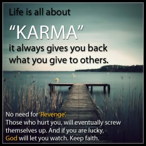 Remember, Karma is a BITCH.