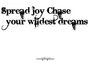 Spread Joy Chase Your Wildest Dreams