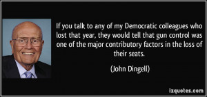 If you talk to any of my Democratic colleagues who lost that year ...