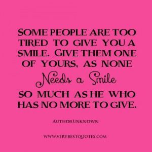 Kindness quotes smile quotes some people are too tired to give you a ...