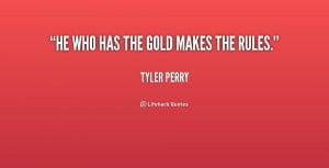 quote-Tyler-Perry-he-who-has-the-gold-makes-the-206163_1.png