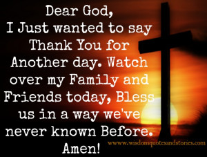God, I just wanted to say thank you for another day. Watch over my ...