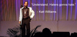 Katt Williams Quotes If You Aint Got Haters
