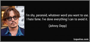 ... hate fame. I've done everything I can to avoid it. - Johnny Depp