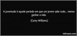 ... em que um jovem sabe tudo... menos ganhar a vida. (Carey Williams