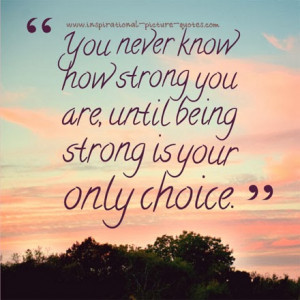 Quote Pictures About Being Strong Today's most read quotes