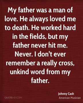 Johnny Cash - My father was a man of love. He always loved me to death ...