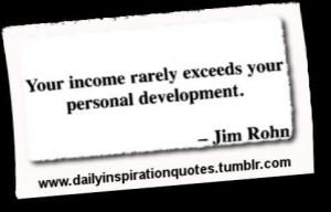 ... Exceeds Your Personal Development. - Jim Rohn ~ Achievement Quotes