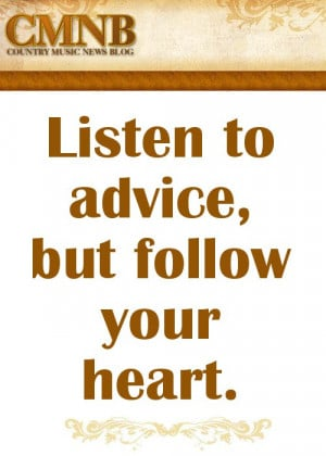 Conway Twitty - Listen to advice, but follow your heart.