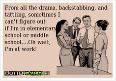 From all the drama, backstabbing, and tattling, sometimes I can't ...