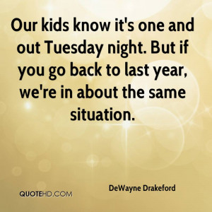 Our kids know it's one and out Tuesday night. But if you go back to ...