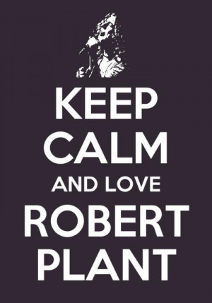Robert Plant Quotes Tumblr Keep calm and love robert plant