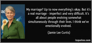My marriage? Up to now everything's okay. But it's a real marriage ...