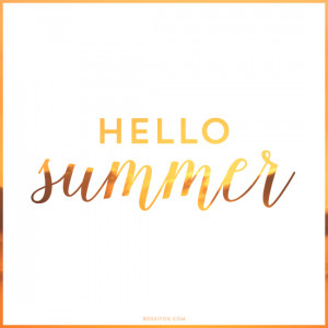 Hello Summer - Quotes About Summertime | Rossi Fox