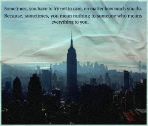 ... , sometimes, you mean nothing to someone who means everything to you