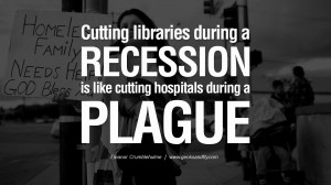 Cutting libraries during a recession is like cutting hospitals during ...