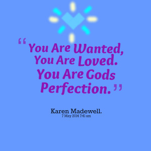 Quotes Picture: you are wanted, you are loved you are gods perfection