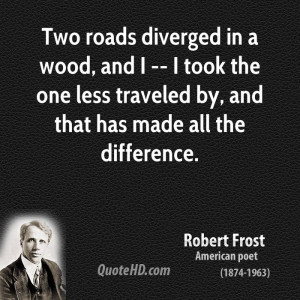 Two roads diverged in a wood, and I -- I took the one less traveled by ...