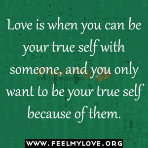 you can be your true self with someone, and you only want to be your ...