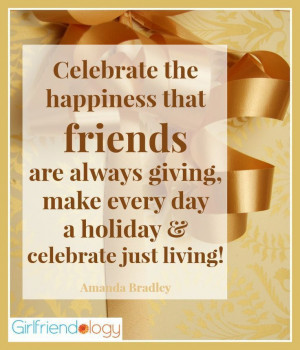 Celebrate friends who make every day a holiday! #quote #christmas