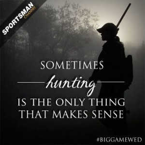 hunting girl quotes on pintrest | So I guess when life's frustrations ...