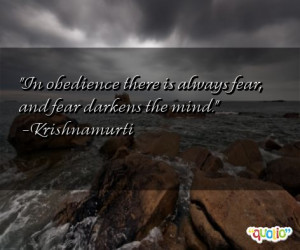 In obedience there is always fear, and fear darkens the mind ...