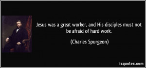 Jesus was a great worker, and His disciples must not be afraid of hard ...