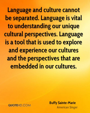 and culture cannot be separated. Language is vital to understanding ...