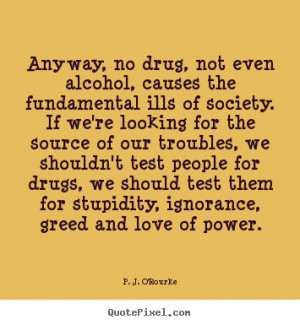 Love quote - Anyway, no drug, not even alcohol, causes the fundamental ...
