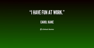 quote-Carol-Kane-i-have-fun-at-work-21359.png