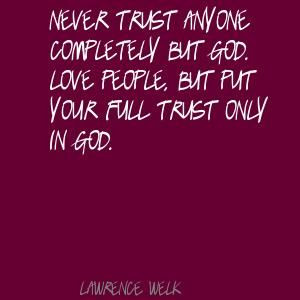 lawrence welk never trust anyone completely but god quote