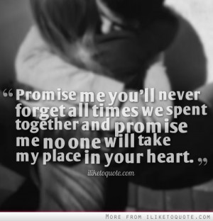 me you'll never forget all times we spent together and promise me ...