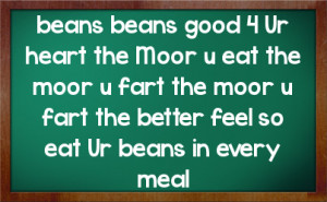 ... fart the moor u fart the better feel so eat ur beans in every meal