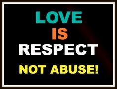 Love Is Not Abuse Quotes | Love Is Freedom and Respect…Not Abuse ...