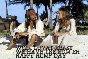 Well Love At Least we have the rum eh Happy Hump Day