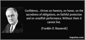 Confidence... thrives on honesty, on honor, on the sacredness of ...
