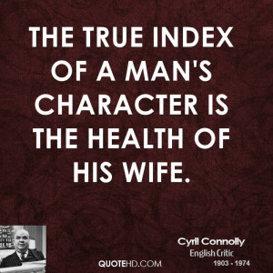 The true index of a man's character is the health of his wife.