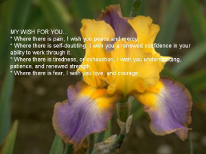 ... . Where there is fear, I wish you love, and courage. - Author Unknown