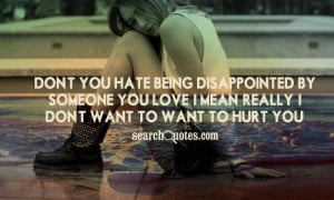 Don't you hate being disappointed by someone you love? I mean, really ...