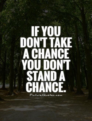 Risk Quotes Chance Quotes Risk Taking Quotes