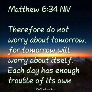 Do not worry about tomorrow...