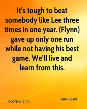 It's tough to beat somebody like Lee three times in one year. (Flynn ...
