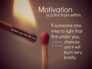 Motivational quotes motivation is a fire from withing stephen r covey