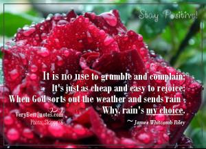 ... weather and sends rain - Why, rain's my choice. ~James Whitcomb Riley