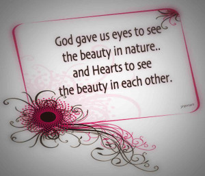 God Gave us Eyes to see the beauty in nature and HEart to see the ...