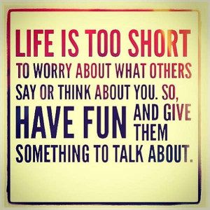 have fun Have fun Quotes Life Quotes