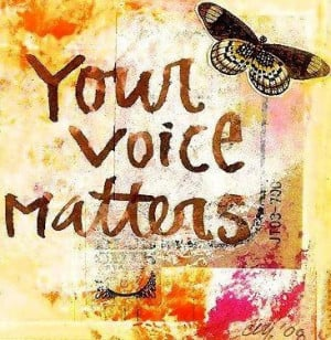 Your voice matters quote via Carol's Country Sunshine on Facebook